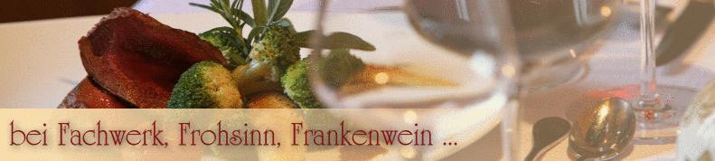 bei Fachwerk, Frohsinn, Frankenwein ...